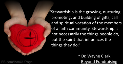 """Stewardship is the growing, nurturing, promoting, and building of gifts, call and spiritual vocation of the members of a faith community. Stewardship is not necessarily the things people do, but the spirit that influences the things they do."" Dr. Wayne Clark, Beyond Fundraising"