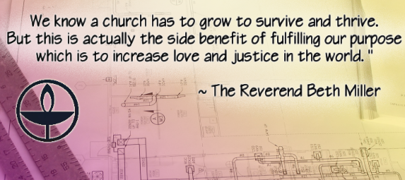 We know a church has to grow to survive and thrive. But this is actually the side benefit of fulfilling our purpose which is to increase love and justice in the world.
