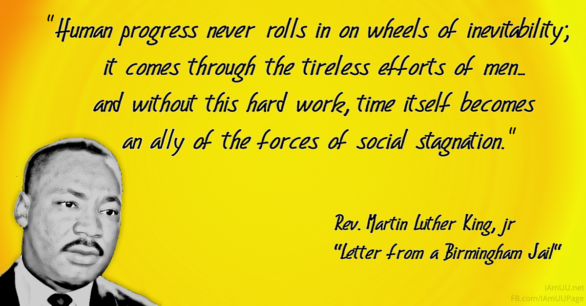Human progress never rolls in on wheels of inevitability; it comes through the tireless efforts of men... and without this hard work, time itself becomes an ally of the forces of social stagnation.